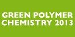 Green Polymer Chemistry 2013